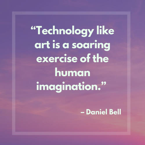 best quotes on technology - technology like art is a soaring exercise of the human imagination