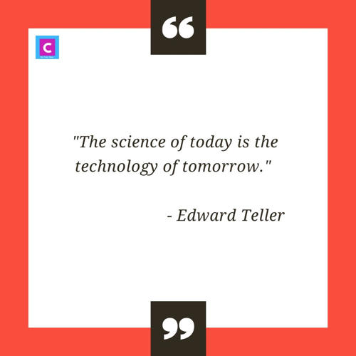 best quotes on technology - the science of today is the technology of tomorrow