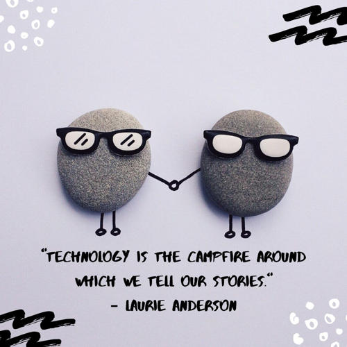best technology quotes - Technology is the campfire around which we tell our stories