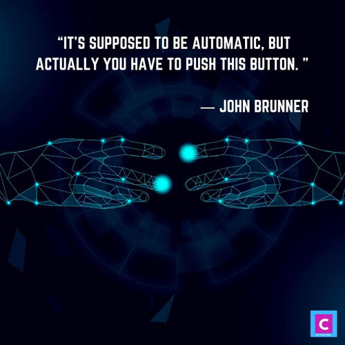 best technology quotes - it is supposed to be automatic but actually you have to push this button