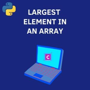 python 3 program to find the largest element in an array