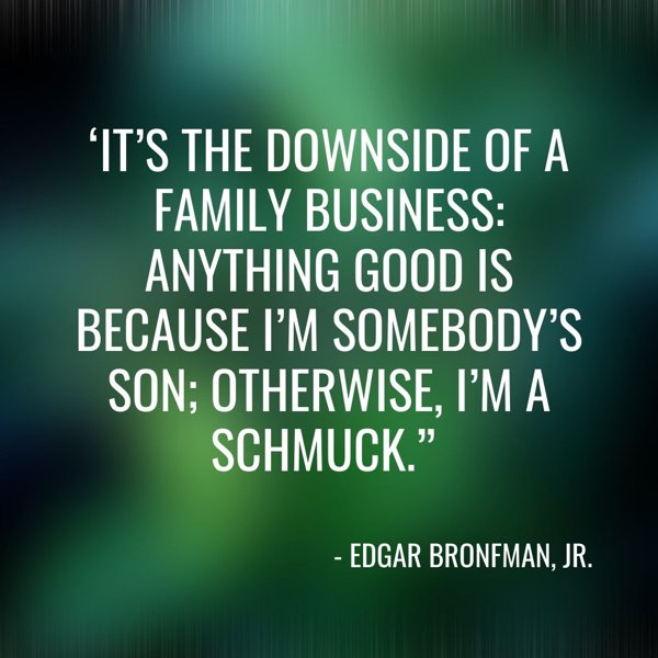 best family business quotes - downside of a family business